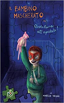 Il Bambino Mascherato: Avventura all'ospedale!: Volume 1
