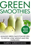 Green Smoothies: Alkaline Green Smoothie Recipes to Detox, Lose Weight, and Feel Energized (Vegan, Alkaline, Smoothies, Detox) (Volume 1)