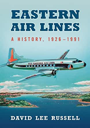 Amazon Com Eastern Air Lines A History 1926 1991 Ebook