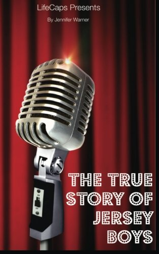 The True Story of the Jersey Boys: The Story Behind Frankie Valli and The Four Seasons (Story Of Frankie Valli And The Four Seasons)