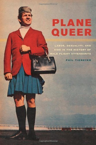 Plane Queer: Labor, Sexuality, and AIDS in the History of Male Flight Attendants by Tiemeyer, Phil (2013) Paperback