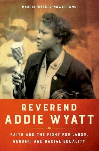 Download Reverend Addie Wyatt: Faith and the Fight for Labor, Gender, and Racial Equality (Women in American History) pdf
