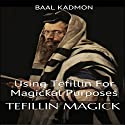 Tefillin Magick: Using Tefillin for Magickal Purposes Audiobook by Baal Kadmon Narrated by Baal Kadmon