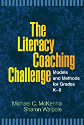 The Literacy Coaching Challenge: Models and Methods for Grades K-8 (Solving Problems in Teaching of Literacy)