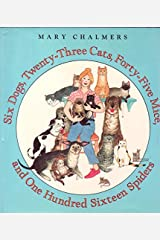 Six Dogs, Twenty-Three Cats, Forty-Five Mice, and One Hundred Sixteen Spiders Hardcover