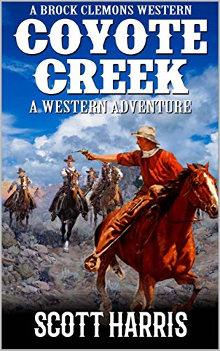 A Brock Clemons Western: Coyote Creek: A Western Adventure (The Brock Clemons Tales of the Old West Series Book 2)