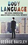 #10: Body Language: Master Non-Verbal Communication, Learn How To Analyze People & How To Read People Instantly (Communication Skills,Social Skills,Charisma,Conversation,Body ... Language,Confidence,Public Speaking Book 4)