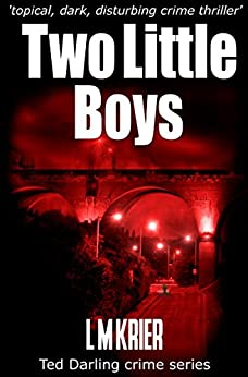 Two Little Boys - a topical, dark and disturbing crime thriller: Ted Darling crime series by [Krier, L M]