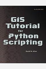 GIS Tutorial for Python Scripting (GIS Tutorials) Kindle Edition
