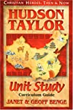 Christian Heroes - Then and Now - Hudson Taylor Unit Study, Janet Benge and Geoff Benge, 1576581896