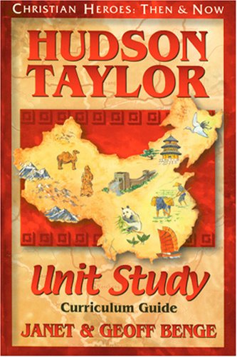 Hudson Taylor: Unit Study Curriculum Guide (Christian Heroes: Then & Now)