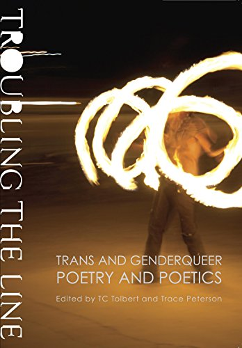 Troubling the Line: Trans and Genderqueer Poetry and Poetics by Nightboat Books