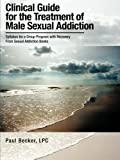 Clinical Guide for the Treatment of Male Sexual Addiction, Paul Becker, 1481709968
