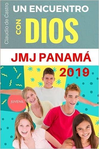 Amazon.com: Un Encuentro con DIOS - JMJ Panamá 2019: Libro para la Jornada Mundial de la Juventud (Libros para la JMJ 2019 en Panamá) (Volume 4) (Spanish ...