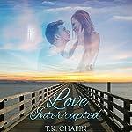 Love Interrupted: A Sweet Christian Romance | T.K. Chapin