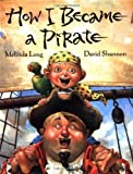 How I Became a Pirate (Irma S and James H Black Award for Excellence in Children's Literature (Awards)) by Melinda Long Library Binding edition (2007)
