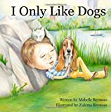 I Only Like Dogs, Mabelle Reynoso, 1941037011