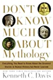 Don't Know Much About Mythology: Everything You Need to Know About the Greatest Stories in Human History but Never Learned by Kenneth C. Davis (2005-11-01)