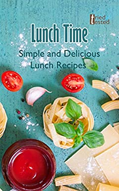 Lunch Time: Simple and Delicious Lunch Recipes (Tried & Tested Book 2)