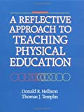 A Reflective Approach to Teaching Physical Education, Donald R. Hellison and Thomas J. Templin, 087322311X