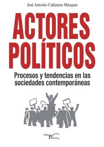Actores politicos, procesos y tendencias en las sociedades contemporaneas (Spanish Edition) [Jose Antonio Cañizares Marquez] (Tapa Blanda)