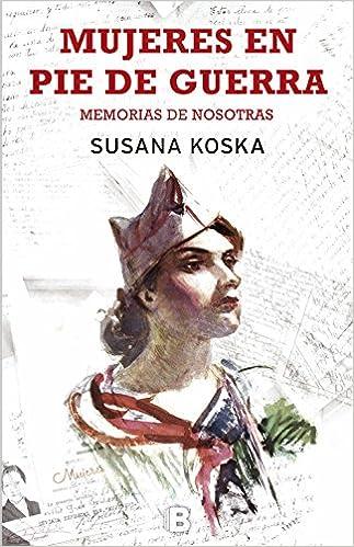 Mujeres en pie de guerra: Memorias de nosotras: Amazon.es: Susana Koska: Libros