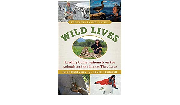 Wild Lives: Leading Conservationists on the Animals and the ...