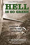 img - for Hell Is So Green: Search And Rescue Over The Hump In World War Ii by Lt. William Diebold (2011-10-18) book / textbook / text book