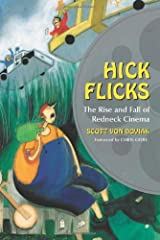 Hick Flicks: The Rise and Fall of Redneck Cinema Paperback