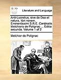 Anti-Lucretius, Sive de Deo et Natura, Libri Novem Eminentissimi S R E Cardinalis Melchioris de Polignac Editio Secunda, Melchior de Polignac, 1140971794