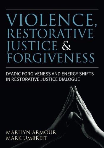 Violence, Restorative Justice, and Forgiveness: Dyadic Forgiveness and Energy Shifts in Restorative Justice Dialogue
