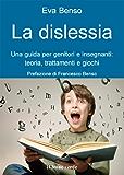 La dislessia: Una guida per genitori e insegnanti:teoria, trattamenti e giochi: 22 (Il bambino naturale)