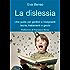 La dislessia: Una guida per genitori e insegnanti:teoria, trattamenti e giochi (Il bambino naturale Vol. 22)