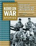 Wisconsin Korean War Stories, Jennifer M. Miller and Sarah A. Larsen, 0870203940