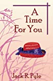 A Time for You, Jack R. Pyle, 0741442124