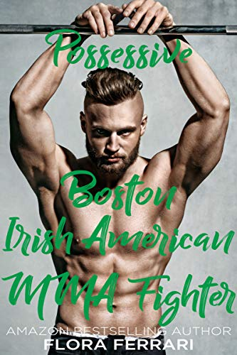 Possessive Boston Irish American MMA Fighter: An Older Man Younger Woman Romance (A Man Who Knows What He Wants Book 77)