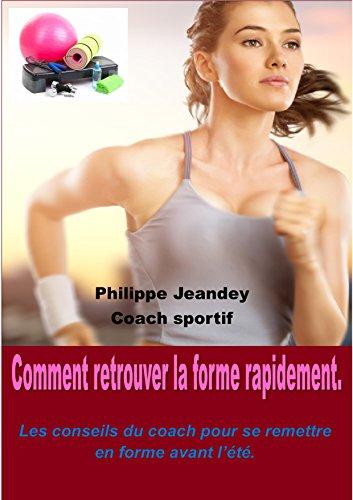 COMMENT RETROUVER LA FORME RAPIDEMENT: Les conseils du coach pour se remettre en forme avant l'été. (French Edition)