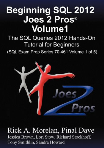 Beginning SQL 2012 Joes 2 Pros Volume 1: The SQL Queries 2012 Hands-On Tutorial for Beginners (SQL Exam Prep Series 70-4