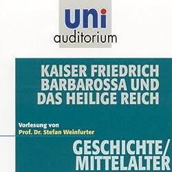 Kaiser Friedrich Barbarossa und das heilige Reich (Uni-Auditorium)