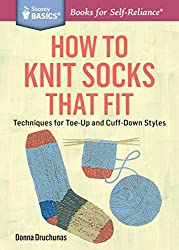 How to Knit Socks That Fit: Techniques for Toe-Up and Cuff-Down Styles. A Storey BASICS? Title by Donna Druchunas (2015-10-20)