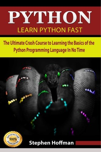 Python: Learn Python FAST - The Ultimate Crash Course to Learning the Basics of the Python Programming Language In No Time (Python, Python ... Coding Fast with Hands-On Project) (Volume 7)