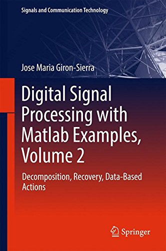 Digital Signal Processing with Matlab Examples, Volume 2: Decomposition, Recovery, Data-Based Actions (Signals and Communication Technology) by Springer