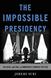 img - for The Impossible Presidency: The Rise and Fall of America's Highest Office book / textbook / text book