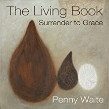 The Living Book: Surrender to Grace Audiobook by Penny Waite Narrated by Penny Waite