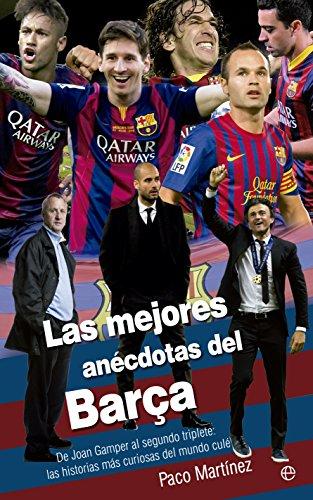 Descargar Libro Las Mejores Anécdotas Del Barça Paco Martínez