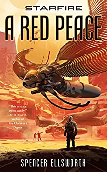 Starfire: A Red Peace (The Starfire Trilogy) by [Ellsworth, Spencer]