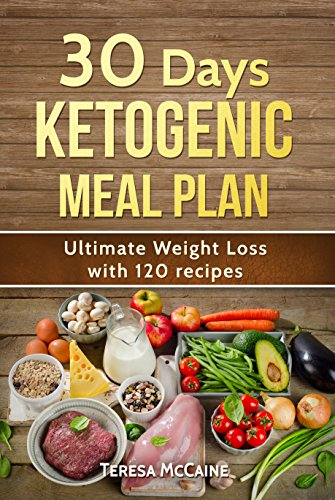 30 DAY KETOGENIC MEAL PLAN: ULTIMATE WEIGHT LOSS WITH 120 KETO RECIPES by Teresa McCaine