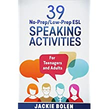 39 No-Prep/Low-Prep ESL Speaking Activities: For Teenagers and Adults