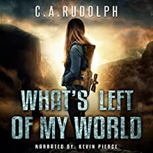 What's Left of My World: A Story of a Family's Survival Audiobook by C. A. Rudolph Narrated by Kevin Pierce