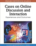 Cases on Online Discussion and Interaction, Leonard Shedletsky and Joan E. Aitken, 1615208631
